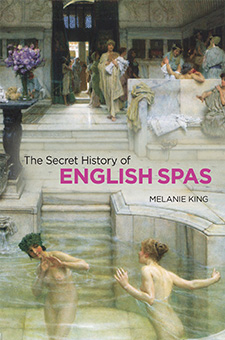 The Secret History of English Spas by Melanie King